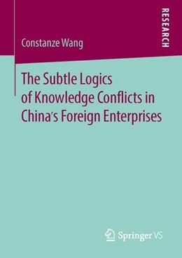 Abbildung von Wang   The Subtle Logics of Knowledge Conflicts in China's Foreign Enterprises   1. Auflage   2016   beck-shop.de
