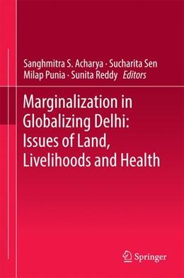 Abbildung von Acharya / Sen / Punia / Reddy   Marginalization in Globalizing Delhi: Issues of Land, Livelihoods and Health   1st ed. 2017   2016   Issues of Land, Livelihoods an...