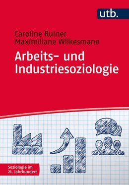 Abbildung von Ruiner / Wilkesmann | Arbeits- und Industriesoziologie | 1. Auflage | 2016 | 4652 | beck-shop.de