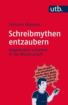 Abbildung von Wymann | Schreibmythen entzaubern | 2016 | Ungehindert schreiben in der W...