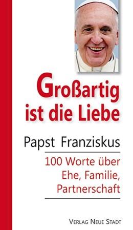Abbildung von Papst / Kopp | Großartig ist die Liebe | 1. Auflage | 2016 | beck-shop.de