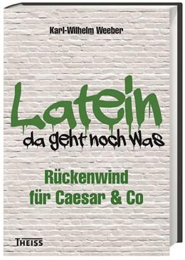 Abbildung von Weeber | Latein - da geht noch was! | 2016 | Rückenwind für Caesar & Co
