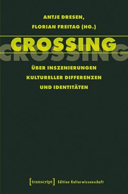 Abbildung von Dresen / Freitag | Crossing | 2017 | Über Inszenierungen kulturelle... | 107