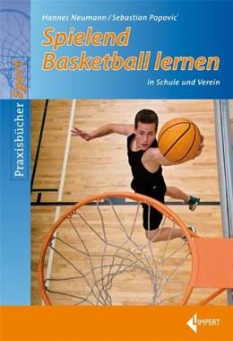 Abbildung von Popovic / Neumann   Spielend Basketball lernen in Schule und Verein   2010   in Schule und Verein