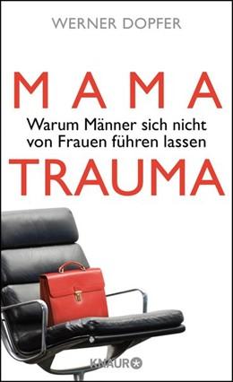 Abbildung von Dopfer | Mama-Trauma | 2016 | Warum Männer sich nicht von Fr...