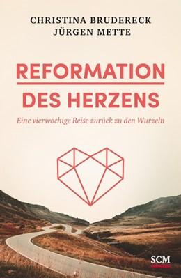 Abbildung von Mette / Brudereck   Reformation des Herzens   3. Auflage   2016   Eine vierwöchige Reise zurück ...