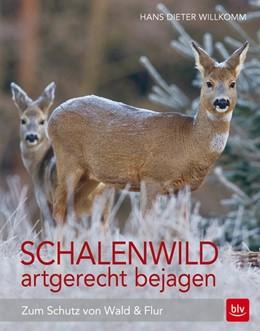 Abbildung von Willkomm | Schalenwild artgerecht bejagen | 2016 | Zum Schutz von Wald und Flur