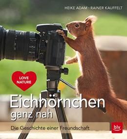 Abbildung von Adam / Kauffelt | Eichhörnchen ganz nah | Nachdruck | 2016 | Die Geschichte einer Freundsch...
