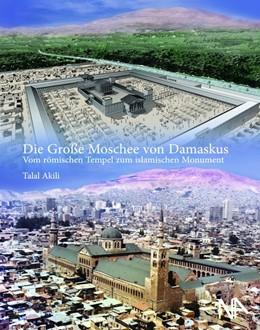Abbildung von Akili | Die Große Moschee von Damaskus | 2016 | Vom römischen Tempel zum islam...