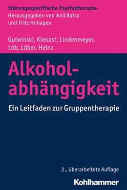 Abbildung von Gutwinski / Kienast | Alkoholabhängigkeit | 2. Auflage | 2016 | beck-shop.de