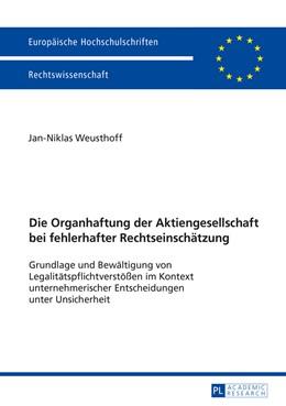 Abbildung von Weusthoff   Die Organhaftung der Aktiengesellschaft bei fehlerhafter Rechtseinschätzung   2016   Grundlage und Bewältigung von ...   5844