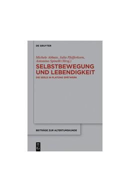 Abbildung von Abbate / Pfefferkorn / Spinelli | Selbstbewegung und Lebendigkeit | 2016 | Die Seele in Platons Spätwerk | 356