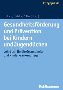 Abbildung von Holoch / Lüdeke / Zoller | Gesundheitsförderung und Prävention bei Kindern und Jugendlichen | 2017 | Lehrbuch für die Gesundheits- ...