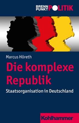 Abbildung von Höreth | Die komplexe Republik | 2016 | Staatsorganisation in Deutschl...