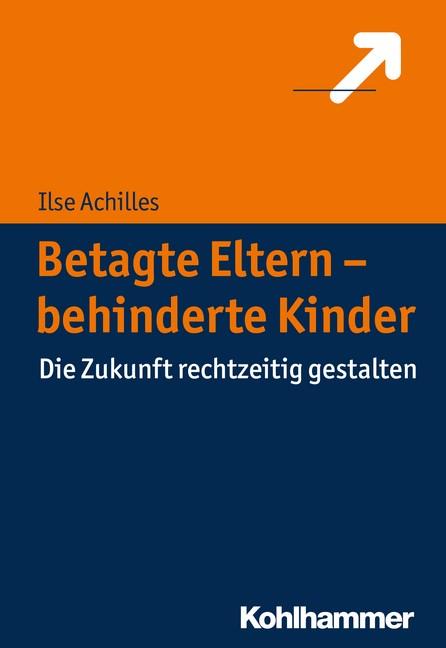 Betagte Eltern - behinderte Kinder   Achilles, 2016   Buch (Cover)