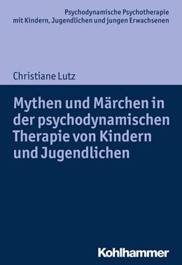 Abbildung von Lutz | Mythen und Märchen in der psychodynamischen Therapie von Kindern und Jugendlichen | 1. Auflage | 2016 | beck-shop.de
