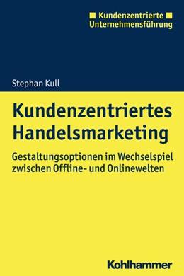 Abbildung von Kull | Kundenzentriertes Handelsmarketing | 1. Auflage | 2018 | beck-shop.de
