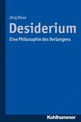 Abbildung von Disse | Desiderium | 2016 | Eine Philosophie des Verlangen...
