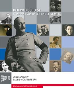 Abbildung von Krimm | Der Wunschlose. Prinz Max von Baden und seine Welt | 1. Auflage | 2016 | beck-shop.de