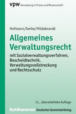 Abbildung von Hofmann / Gerke / Hildebrandt | Allgemeines Verwaltungsrecht | 11., überarbeitete Auflage | 2016 | mit Bescheidtechnik, Verwaltun...