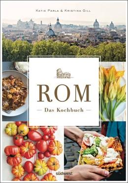 Abbildung von Parla / Gill | Rom - Das Kochbuch | 1. Auflage | 2016 | beck-shop.de