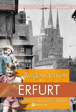 Abbildung von Küstner | Aufgewachsen in Erfurt in den 40er und 50er Jahren | 1. Auflage | 2016 | beck-shop.de