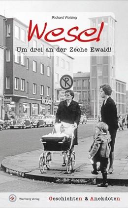 Abbildung von Wolsing | Geschichten und Anekdoten aus Wesel | 2016 | Um drei an der Zeche Ewald!