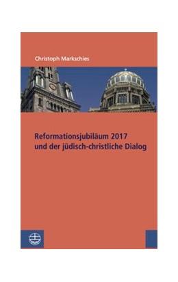 Abbildung von Markschies | Reformationsjubiläum 2017 und jüdisch-christlicher Dialog | 2017 | 1
