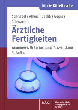 Abbildung von Schnabel / Ahlers / Dashti / Georg / Schwantes | Ärztliche Fertigkeiten | 3., überarbeitete Auflage | 2016 | Anamnese, Untersuchung, Anwend...