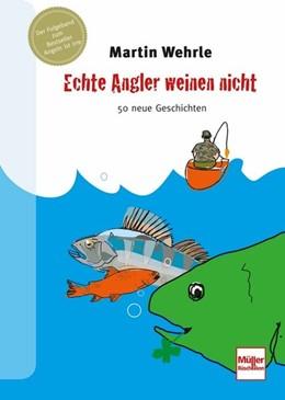 Abbildung von Wehrle   Echte Angler weinen nicht   2016   50 neue Geschichten