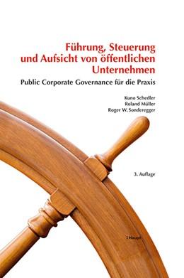Abbildung von Schedler / Müller / Sonderegger | Führung, Steuerung und Aufsicht von öffentlichen Unternehmen | 3. Auflage 2016 | 2016 | Public Corporate Governance fü...