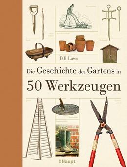 Abbildung von Die Geschichte des Gartens in 50 Werkzeugen | 1. Auflage 2016 | 2016