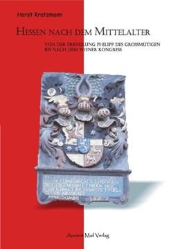 Abbildung von Kratzmann | Hessen nach dem Mittelalter | 2012 | Von der Erbteilung Philipp des...