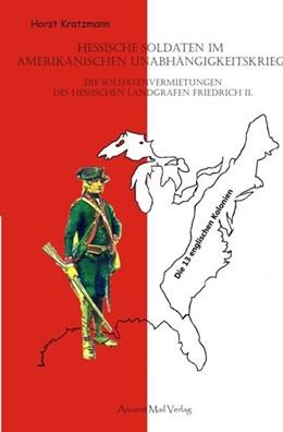 Abbildung von Kratzmann | Hessische Soldaten im Amerikanischen Unabhängigkeitskrieg | 2013 | Die Soldatenvermietungen des H...