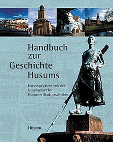 Abbildung von Gesellschaft für Husumer Stadtgeschichte | Geschichte Husums | 2004
