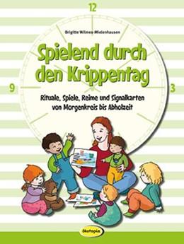 Abbildung von Wilmes-Mielenhausen | Spielend durch den Krippentag | 2016 | Rituale, Spiele, Reime und Sig...