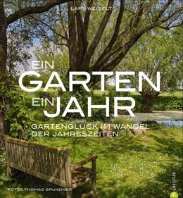 Abbildung von Weigelt | Ein Garten, ein Jahr | 2016 | Gartenglück im Wandel der Jahr...