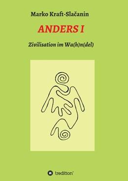 Abbildung von Kraft-Slacanin | Anders 1 | 2016 | Zivilisation im Wa(h)n(del)