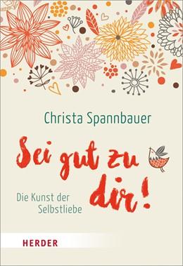 Abbildung von Spannbauer | Sei gut zu dir! | 1. Auflage | 2016 | 7200 | beck-shop.de