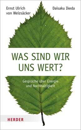 Abbildung von Weizsäcker / Ikeda | Was sind wir uns wert? | 1. Auflage | 2016 | beck-shop.de