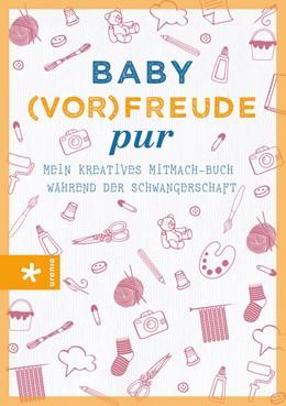 Abbildung von Diehl | Baby(vor-)freude pur | 1. Auflage | 2016 | Mein kreatives Mitmach-Buch wä...