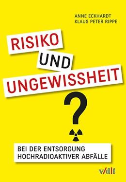 Abbildung von Eckhardt / Rippe | Risiko und Ungewissheit bei der Entsorgung hochradioaktiver Abfälle | 1. Auflage | 2016 | beck-shop.de
