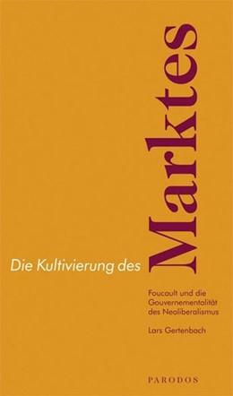 Abbildung von Gertenbach | Die Kultivierung des Marktes | 2007 | Foucault und die Gouvernementa...
