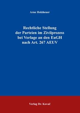 Abbildung von Holzheuer | Rechtliche Stellung der Parteien im Zivilprozess bei Vorlage an den EuGH nach Art. 267 AEUV | 2016 | 140