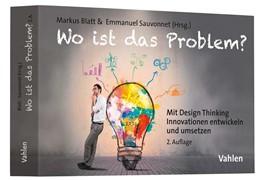 Abbildung von Blatt / Sauvonnet   Wo ist das Problem?   2., komplett überarbeitete Auflage   2017   Mit Design Thinking Innovation...
