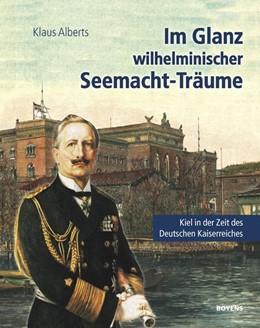 Abbildung von Alberts | Im Glanz wilhelminischer Seemacht-Träume | 1. Auflage | 2016 | beck-shop.de