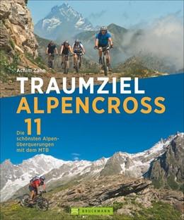 Abbildung von Zahn | Traumziel Alpencross | 1. Auflage | 2016 | Die 11 schönsten Alpenüberquer...
