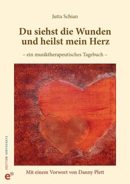 Abbildung von Schian | Du siehst die Wunden und heilst mein Herz | 2016 | Ein musiktherapeutisches Tageb...