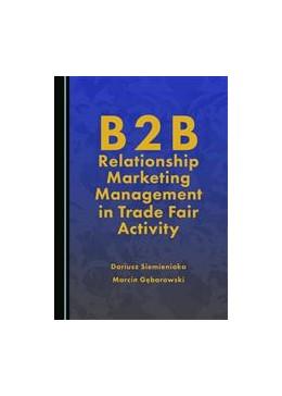 Abbildung von Siemieniako / Gebarowski | B2B Relationship Marketing Management in Trade Fair Activity | 1. Auflage | 2016 | beck-shop.de