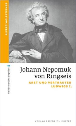 Abbildung von Wolfsteiner | Johann Nepomuk von Ringseis | 2016 | Arzt und Vertrauter Ludwigs I.